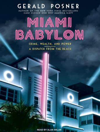 Miami Babylon: Crime, Wealth, and Power - A Dispatch from the Beach, Gerald Posner