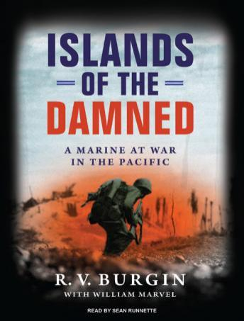 Islands of the Damned: A Marine at War in the Pacific, William Marvel, R. V. Burgin