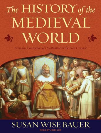 History of the Medieval World: From the Conversion of Constantine to the First Crusade, Susan Wise Bauer
