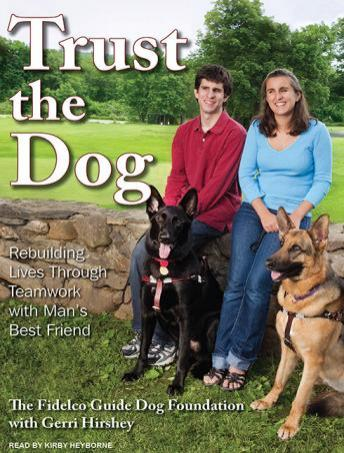 Trust the Dog: Rebuilding Lives Through Teamwork with Man's Best Friend, Gerri Hirshey