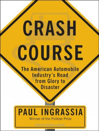 Crash Course: The American Automobile Industry's Road from Glory to Disaster, Paul Ingrassia