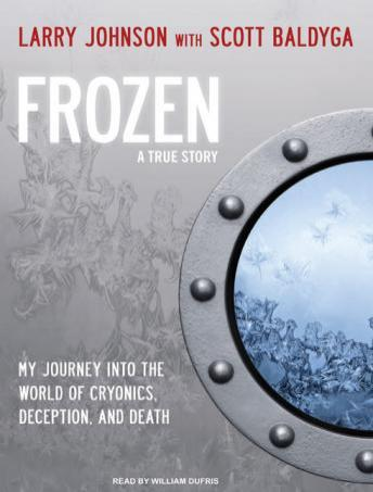 Frozen: My Journey Into the World of Cryonics, Deception, and Death, Scott Baldyga, Larry Johnson