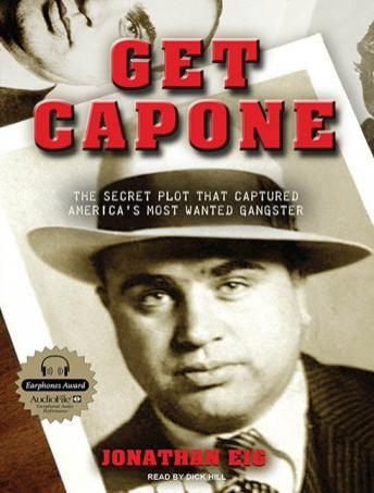 Get Capone: The Secret Plot That Captured America's Most Wanted Gangster, Jonathan Eig