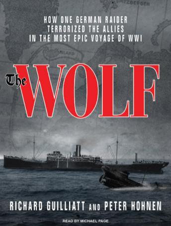 Wolf: How One German Raider Terrorized the Allies in the Most Epic Voyage of WWI, Peter Hohnen, Richard Guilliatt