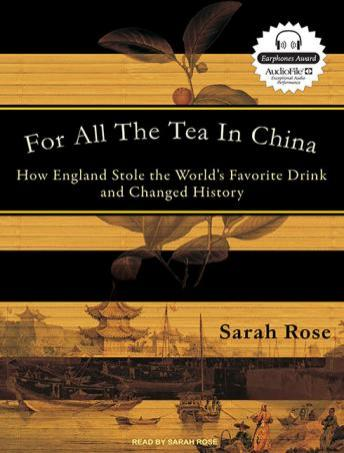 For All the Tea in China: How England Stole the World's Favorite Drink and Changed History, Sarah Rose