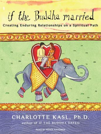 If the Buddha Married: Creating Enduring Relationships on a Spiritual Path, Charlotte Kasl, Ph.D.