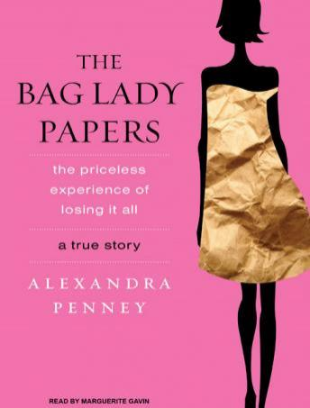 Bag Lady Papers: The Priceless Experience of Losing It All, Alexandra Penney
