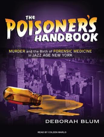 Poisoner's Handbook: Murder and the Birth of Forensic Medicine in Jazz Age New York, Deborah Blum