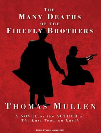 Many Deaths of the Firefly Brothers, Thomas Mullen