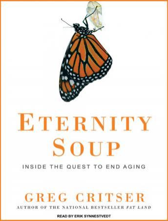 Eternity Soup: Inside the Quest to End Aging, Greg Critser