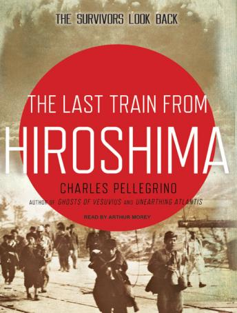 Last Train from Hiroshima: The Survivors Look Back, Charles Pellegrino