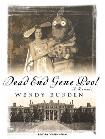Dead End Gene Pool: A Memoir, Wendy Burden