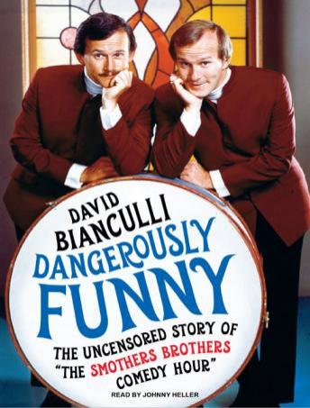 Dangerously Funny: The Uncensored Story of 'The Smothers Brothers Comedy Hour', David Bianculli