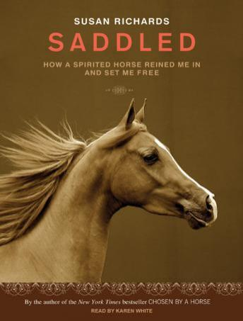 Saddled: How a Spirited Horse Reined Me in and Set Me Free, Susan Richards