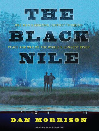 Black Nile: One Man's Amazing Journey Through Peace and War on the World's Longest River, Dan Morrison