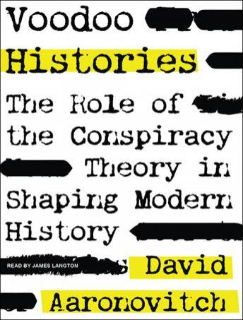 Voodoo Histories: The Role of the Conspiracy Theory in Shaping Modern History, David Aaronovitch