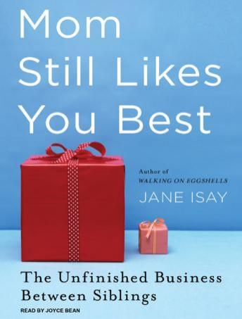 Mom Still Likes You Best: The Unfinished Business Between Siblings, Jane Isay