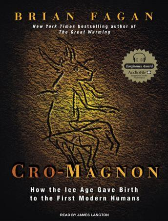 Cro-Magnon: How the Ice Age Gave Birth to the First Modern Humans, Brian Fagan