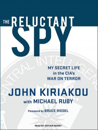 Reluctant Spy: My Secret Life in the CIA's War on Terror, John Kiriakou