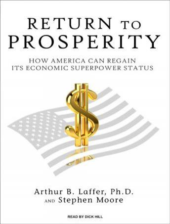 Return to Prosperity: How America Can Regain Its Economic Superpower Status, Arthur B. Laffer, Stephen Moore