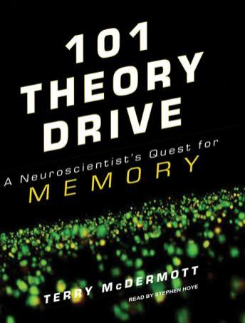 Download 101 Theory Drive: A Neuroscientist's Quest for Memory by Terry McDermott