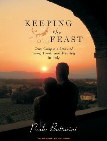 Keeping the Feast: One Couple's Story of Love, Food, and Healing in Italy, Paula Butturini