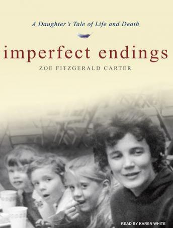 Imperfect Endings: A Daughter's Tale of Life and Death, Zoe Fitzgerald Carter