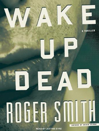 Wake Up Dead: A Thriller, Roger Smith