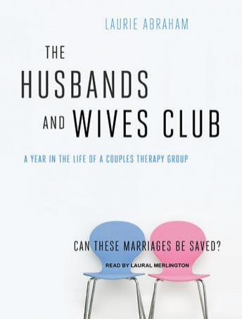 Husbands and Wives Club: A Year in the Life of a Couples Therapy Group, Laurie Abraham