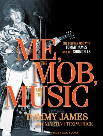 Download Me, the Mob, and the Music: One Helluva Ride with Tommy James and the Shondells by Tommy James, Martin Fitzpatrick
