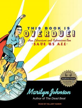 This Book Is Overdue!: How Librarians and Cybrarians Can Save Us All, Marilyn Johnson