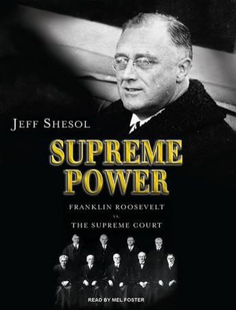 Supreme Power: Franklin Roosevelt vs. the Supreme Court, Jeff Shesol