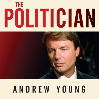 Politician: An Insider's Account of John Edwards's Pursuit of the Presidency and the Scandal That Brought Him Down, Andrew Young