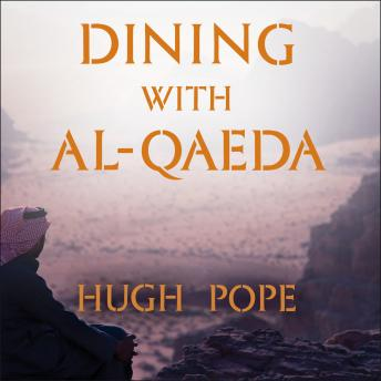Download Dining with al-Qaeda: Three Decades Exploring the Many Worlds of the Middle East by Hugh Pope