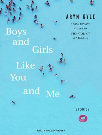 Boys and Girls Like You and Me: Stories, Aryn Kyle
