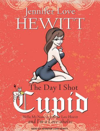 Day I Shot Cupid: Hello, My Name Is Jennifer Love Hewitt and I'm a Love-Aholic, Jennifer Love Hewitt