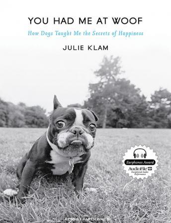 You Had Me at Woof: How Dogs Taught Me the Secrets of Happiness, Julie Klam