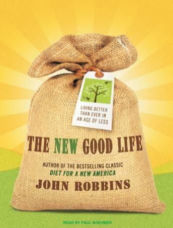 New Good Life: Living Better Than Ever in an Age of Less, John Robbins