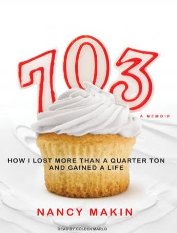 703: How I Lost More Than a Quarter Ton and Gained a Life, Nancy Makin