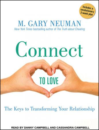 Connect to Love: The Keys to Transforming Your Relationship, M. Gary Neuman