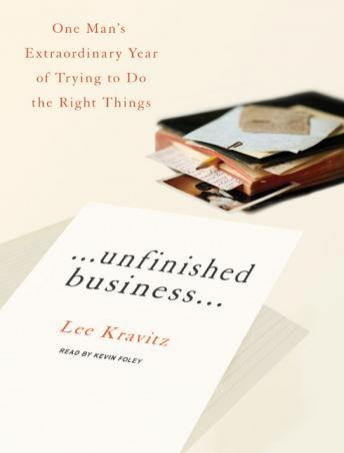 Unfinished Business: One Man's Extraordinary Year of Trying to Do the Right Things, Lee Kravitz