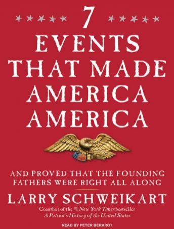 Seven Events That Made America America: And Proved That the Founding Fathers Were Right All Along, Larry Schweikart