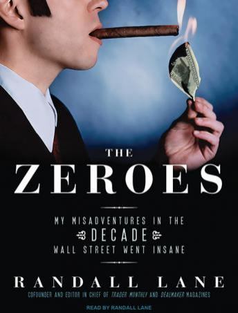 Download Zeroes: My Misadventures in the Decade Wall Street Went Insane by Randall Lane
