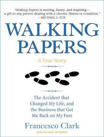 Walking Papers: The Accident That Changed My Life, and the Business That Got Me Back on My Feet, Francesco Clark