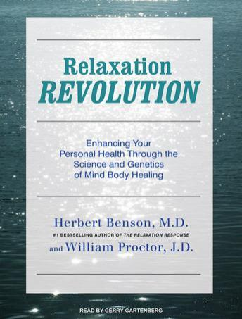 Relaxation Revolution: Enhancing Your Personal Health Through the Science and Genetics of Mind-Body Healing, Herbert Benson, William Proctor