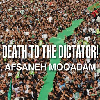 Download Death to the Dictator!: A Young Man Casts a Vote in Iran's 2009 Election and Pays a Devastating Price by Afsaneh Moqadam