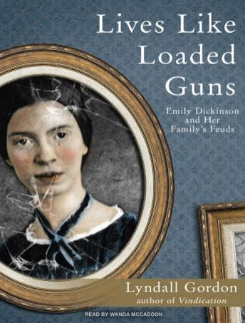 Lives Like Loaded Guns	: Emily Dickinson and Her Family's Feuds, Lyndall Gordon