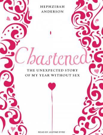 Chastened: The Unexpected Story of My Year Without Sex, Hephzibah Anderson