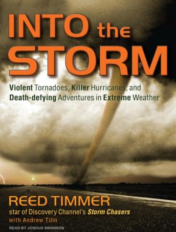 Into the Storm: Violent Tornadoes, Killer Hurricanes, and Death-defying Adventures in Extreme Weather, Andrew Tilin, Reed Timmer