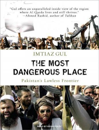 Most Dangerous Place: Pakistan's Lawless Frontier, Imtiaz Gul